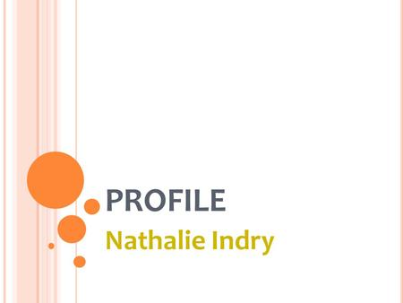 PROFILE Nathalie Indry. PERSONAL BACKGROUND Name: Nathalie Indry Place/Date of birth: Malang/Dec 25th 1986 Address: GDC Puri Insani II D3/7 Depok,East.