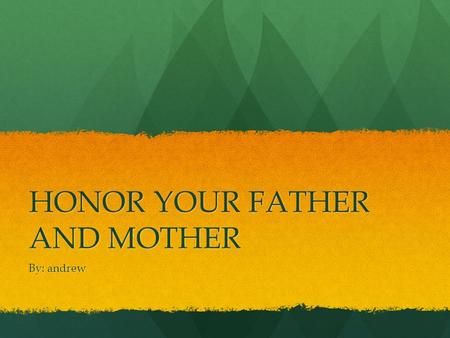 HONOR YOUR FATHER AND MOTHER By: andrew. What do you know about it?/ Apa yang sudah kamu ketahui tentang hal ini? We need to obey our parents. Also including.