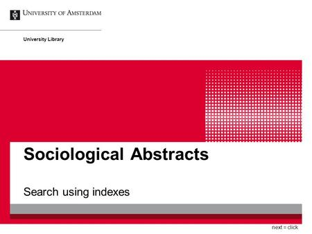 Sociological Abstracts Search using indexes University Library next = click.