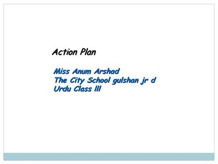 Action Plan Miss Anum Arshad The City School gulshan jr d