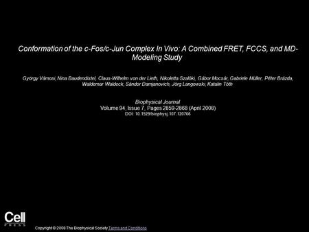 Conformation of the c-Fos/c-Jun Complex In Vivo: A Combined FRET, FCCS, and MD- Modeling Study György Vámosi, Nina Baudendistel, Claus-Wilhelm von der.