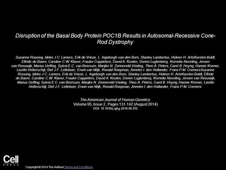 Disruption of the Basal Body Protein POC1B Results in Autosomal-Recessive Cone- Rod Dystrophy Susanne Roosing, Ideke J.C. Lamers, Erik de Vrieze, L. Ingeborgh.