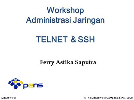 McGraw-Hill©The McGraw-Hill Companies, Inc., 2000 Ferry Astika Saputra Workshop Administrasi Jaringan TELNET & SSH.