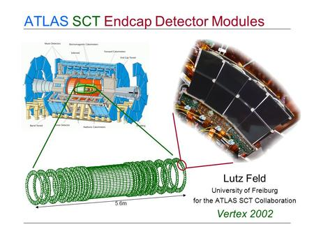 ATLAS SCT Endcap Detector Modules Lutz Feld University of Freiburg for the ATLAS SCT Collaboration Vertex 2002 5.6m.