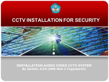CCTV INSTALLATION FOR SECURITY INSTALLATION AUDIO VIDEO CCTV SYSTEM By Sarbini, S.Pd (SMK Muh 3 Yogyakarta)
