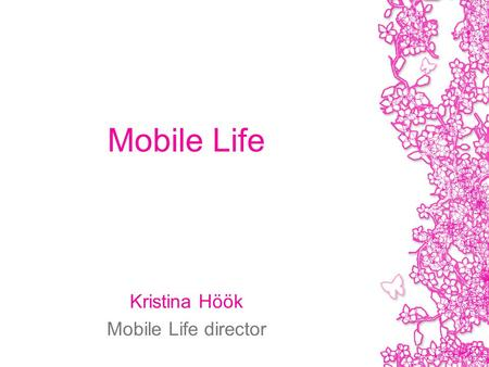 Mobile Life Kristina Höök Mobile Life director. Mobile Life facts: April 2007 - March 2017 210 MSEK about 25 researchers Senior researchers: Kristina.