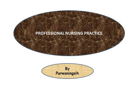 PROFESSIONAL NURSING PRACTICE By Purwaningsih. Definition of Nursing Nurses' unique function is to help individuals, both sick and well, perform activities.