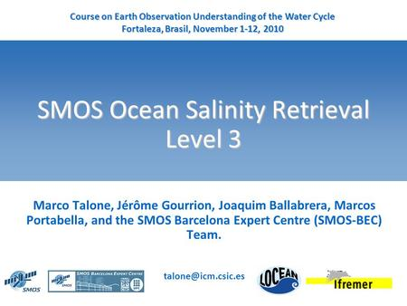 SMOS Ocean Salinity Retrieval Level 3 Marco Talone, Jérôme Gourrion, Joaquim Ballabrera, Marcos Portabella, and the SMOS Barcelona Expert Centre (SMOS-BEC)