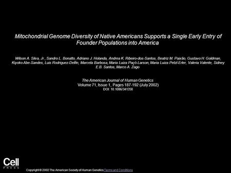 Mitochondrial Genome Diversity of Native Americans Supports a Single Early Entry of Founder Populations into America Wilson A. Silva, Jr., Sandro L. Bonatto,