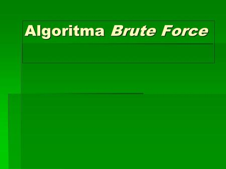Algoritma Brute Force.