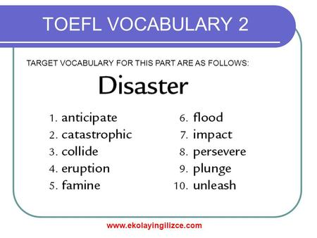 Www.ekolayingilizce.com TOEFL VOCABULARY 2 TARGET VOCABULARY FOR THIS PART ARE AS FOLLOWS: