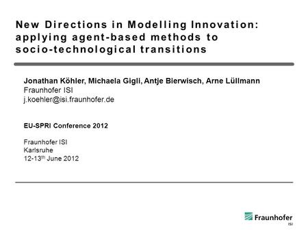 New Directions in Modelling Innovation: applying agent-based methods to socio-technological transitions Jonathan Köhler, Michaela Gigli, Antje Bierwisch,