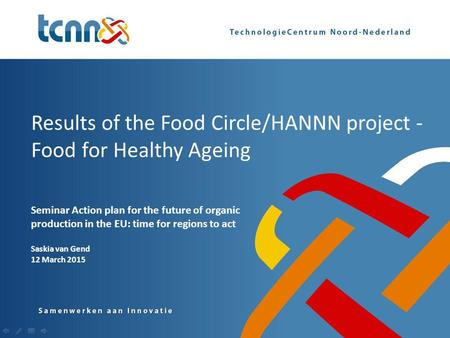 Results of the Food Circle/HANNN project - Food for Healthy Ageing Seminar Action plan for the future of organic production in the EU: time for regions.