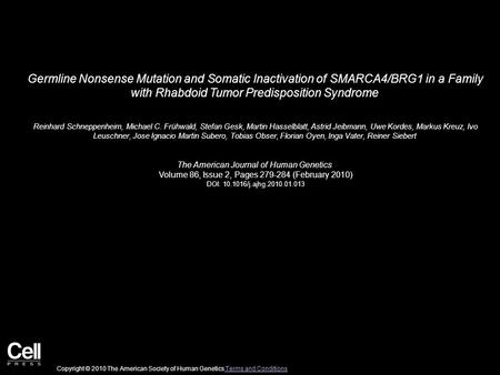 Germline Nonsense Mutation and Somatic Inactivation of SMARCA4/BRG1 in a Family with Rhabdoid Tumor Predisposition Syndrome Reinhard Schneppenheim, Michael.