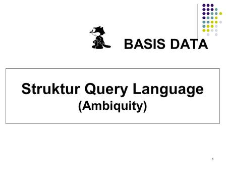 1 BASIS DATA Struktur Query Language (Ambiquity).