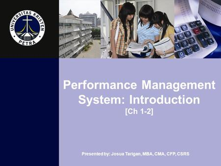 Presented by: Josua Tarigan, MBA, CMA, CFP, CSRS Performance Management System: Introduction [Ch 1-2]