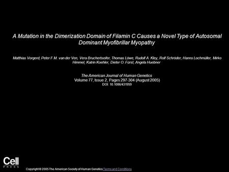 A Mutation in the Dimerization Domain of Filamin C Causes a Novel Type of Autosomal Dominant Myofibrillar Myopathy Matthias Vorgerd, Peter F.M. van der.