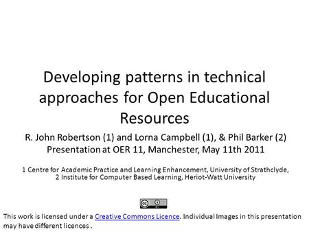 Developing patterns in technical approaches for Open Educational Resources R. John Robertson (1) and Lorna Campbell (1), & Phil Barker (2) Presentation.