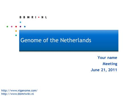 GoNL Genome of the Netherlands Your name Meeting June 21, 2011.