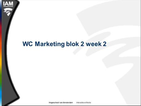 Hogeschool van Amsterdam Interactieve Media WC Marketing blok 2 week 2.