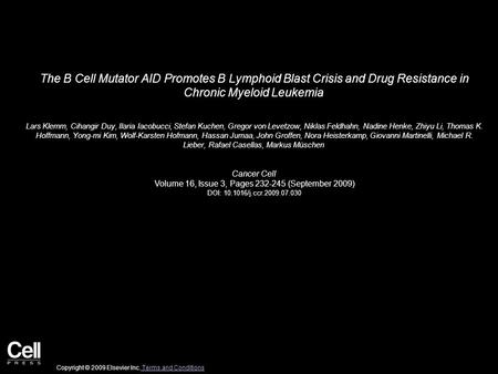 The B Cell Mutator AID Promotes B Lymphoid Blast Crisis and Drug Resistance in Chronic Myeloid Leukemia Lars Klemm, Cihangir Duy, Ilaria Iacobucci, Stefan.
