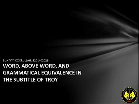 BUNAYYA DZIKRULLAH, 2201402029 WORD, ABOVE WORD, AND GRAMMATICAL EQUIVALENCE IN THE SUBTITLE OF TROY.