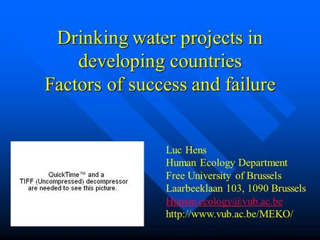 Drinking water projects in developing countries Factors of success and failure Luc Hens Human Ecology Department Free University of Brussels Laarbeeklaan.
