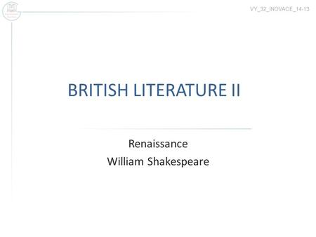 BRITISH LITERATURE II Renaissance William Shakespeare VY_32_INOVACE_14-13.
