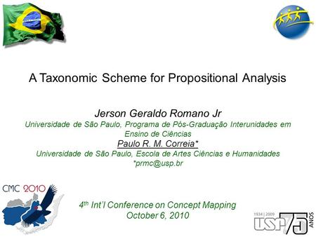 A Taxonomic Scheme for Propositional Analysis 4 th Int'l Conference on Concept Mapping October 6, 2010 Jerson Geraldo Romano Jr Universidade de São Paulo,