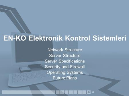EN-KO Elektronik Kontrol Sistemleri Network Structure Server Structure Server Specifications Security and Firewall Operating Systems Future Plans.