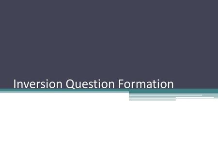 Inversion Question Formation. Question formation options There are three different ways to ask a question in French: ▫ Statement ?  Tu parles français?