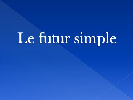 Le futur simple.  So far this year, we have learned the present tense (to talk about things that are happening now) and the past tense (to talk about.