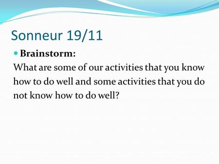Sonneur 19/11 Brainstorm: What are some of our activities that you know how to do well and some activities that you do not know how to do well?