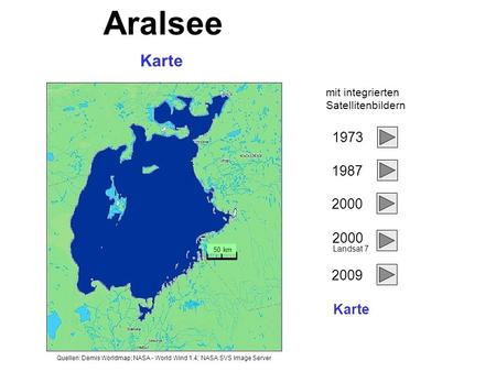 Karte 50 km mit integrierten Satellitenbildern Aralsee 1973 1987 2000 2009 Landsat 7 Karte Quellen: Demis Worldmap; NASA - World Wind 1.4; NASA SVS Image.