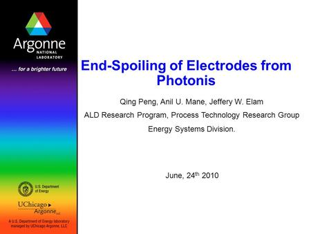 End-Spoiling of Electrodes from Photonis June, 24 th 2010 Qing Peng, Anil U. Mane, Jeffery W. Elam ALD Research Program, Process Technology Research Group.