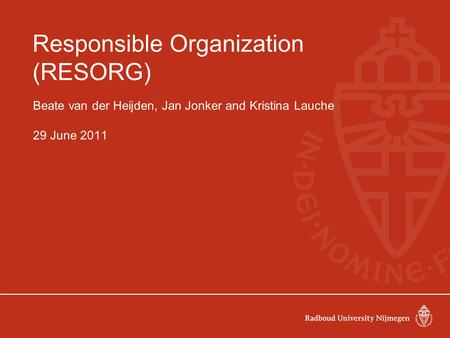 Responsible Organization (RESORG) Beate van der Heijden, Jan Jonker and Kristina Lauche 29 June 2011.