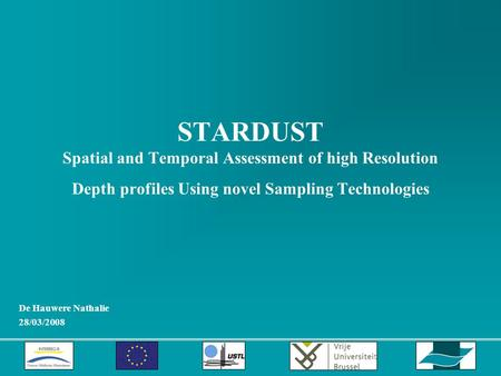STARDUST Spatial and Temporal Assessment of high Resolution Depth profiles Using novel Sampling Technologies De Hauwere Nathalie 28/03/2008.