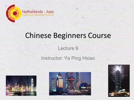 Chinese Beginners Course Lecture 9 Instructor: Ya Ping Hsiao.