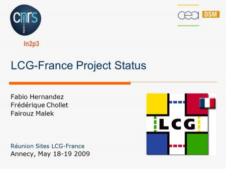 LCG-France Project Status Fabio Hernandez Frédérique Chollet Fairouz Malek Réunion Sites LCG-France Annecy, May 18-19 2009.