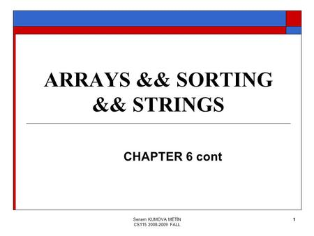 Senem KUMOVA METİN CS115 2008-2009 FALL 1 ARRAYS && SORTING && STRINGS CHAPTER 6 cont.
