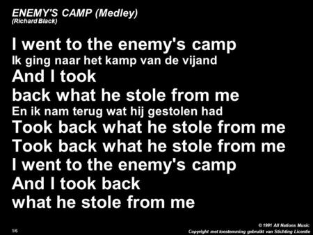 Copyright met toestemming gebruikt van Stichting Licentie 1/6 ENEMY'S CAMP (Medley) (Richard Black) I went to the enemy's camp Ik ging naar het kamp van.