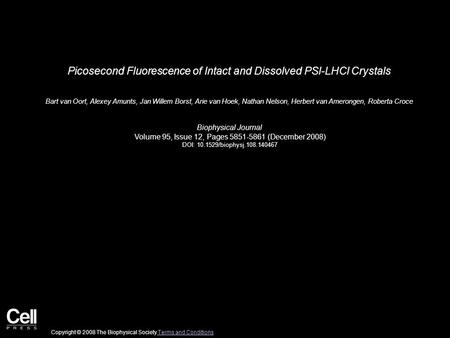 Picosecond Fluorescence of Intact and Dissolved PSI-LHCI Crystals Bart van Oort, Alexey Amunts, Jan Willem Borst, Arie van Hoek, Nathan Nelson, Herbert.