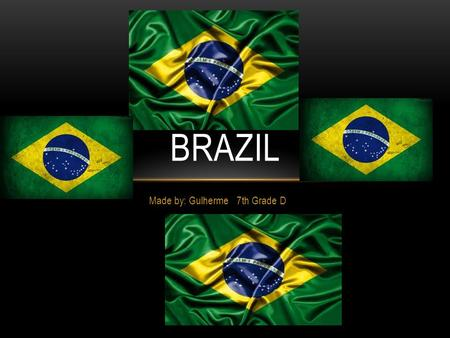 Made by: Gulherme 7th Grade D BRAZIL. Brazil AND ITS 5 REGIONS There are 193, 946, 886 inhabitants in Brazil and it has an area of 8 515, 767,049 km².