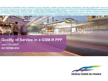 Quality of Service in a GSM-R PPP Jean CELLMER UIC ERTMS 2014.