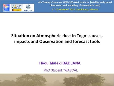 4th Training Course on WMO SDS-WAS products: (satellite and ground observation and modelling of atmospheric dust) 17-20 November 2014, Casablanca, Morocco.