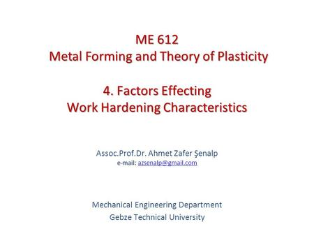 4. Factors Effecting Work Hardening Characteristics   Assoc.Prof.Dr. Ahmet Zafer Şenalp   Mechanical Engineering.