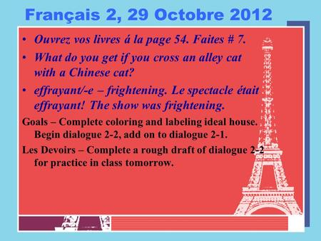 Français 2, 29 Octobre 2012 Ouvrez vos livres á la page 54. Faites # 7. What do you get if you cross an alley cat with a Chinese cat? effrayant/-e – frightening.