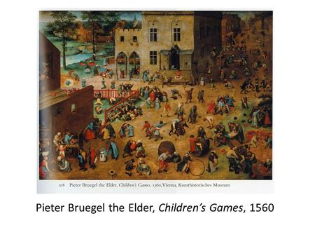 Pieter Bruegel the Elder, Children's Games, 1560.
