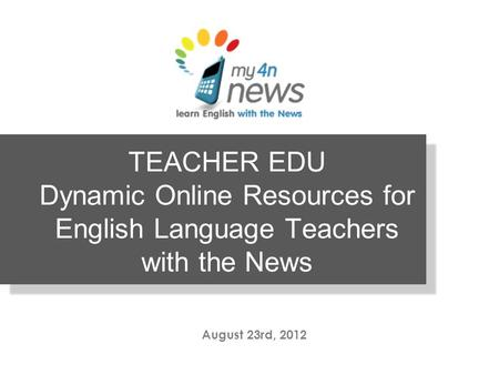 TEACHER EDU Dynamic Online Resources for English Language Teachers with the News August 23rd, 2012.