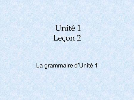 Unité 1 Leçon 2 La grammaire d'Unité 1. L'Usage des articles indéfinis o Indefinite articles are used when you are not talking about a specific item.